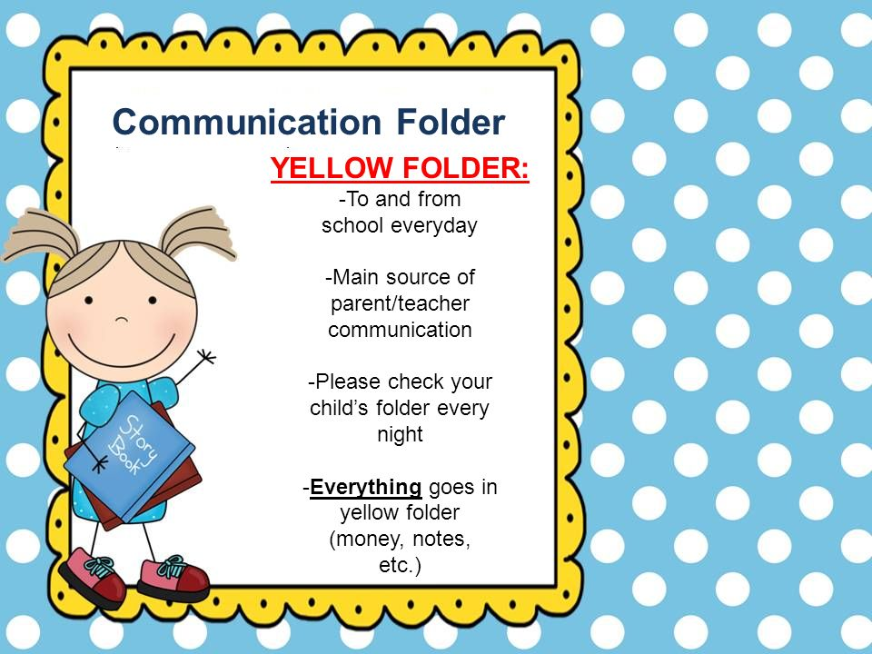 Communication Folder YELLOW FOLDER: -To and from school everyday