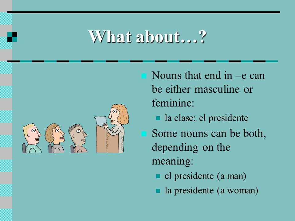 What about… Nouns that end in –e can be either masculine or feminine: