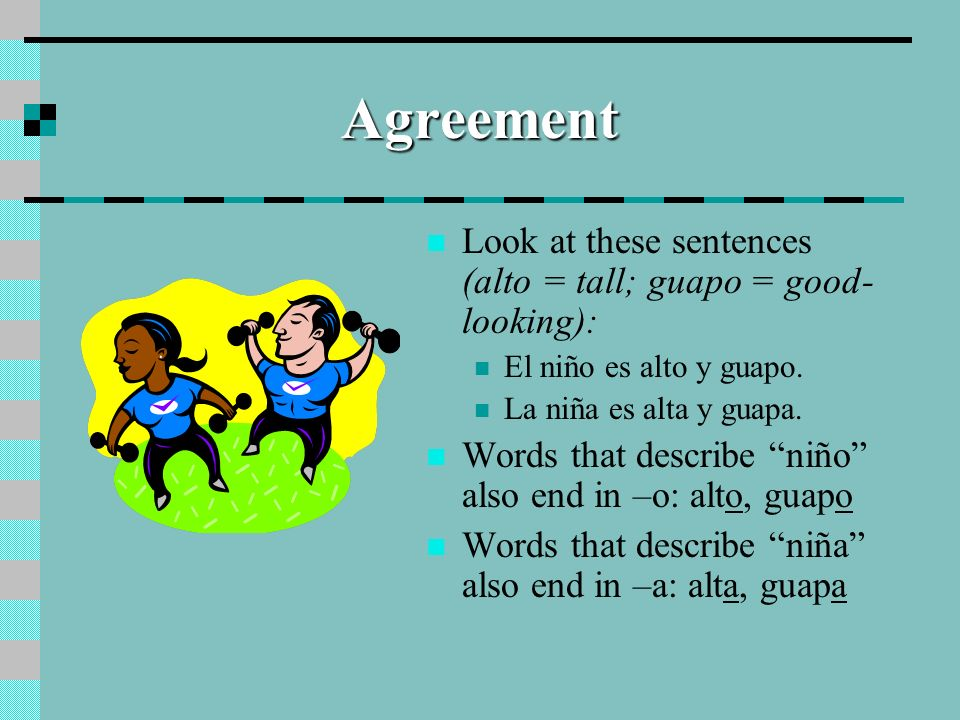 Agreement Look at these sentences (alto = tall; guapo = good-looking):