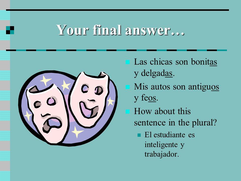 Your final answer… Las chicas son bonitas y delgadas.