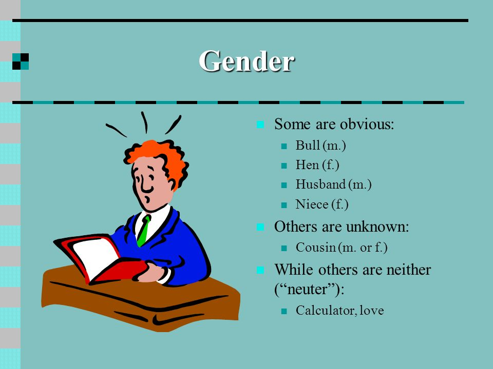 Gender Some are obvious: Others are unknown: