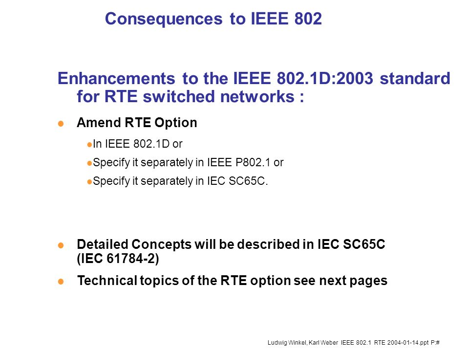 Consequences to IEEE 802 Enhancements to the IEEE 802.1D:2003 standard for RTE switched networks : Amend RTE Option.