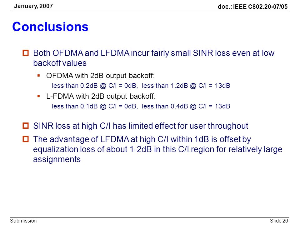 January, 2007 Conclusions. Both OFDMA and LFDMA incur fairly small SINR loss even at low backoff values.