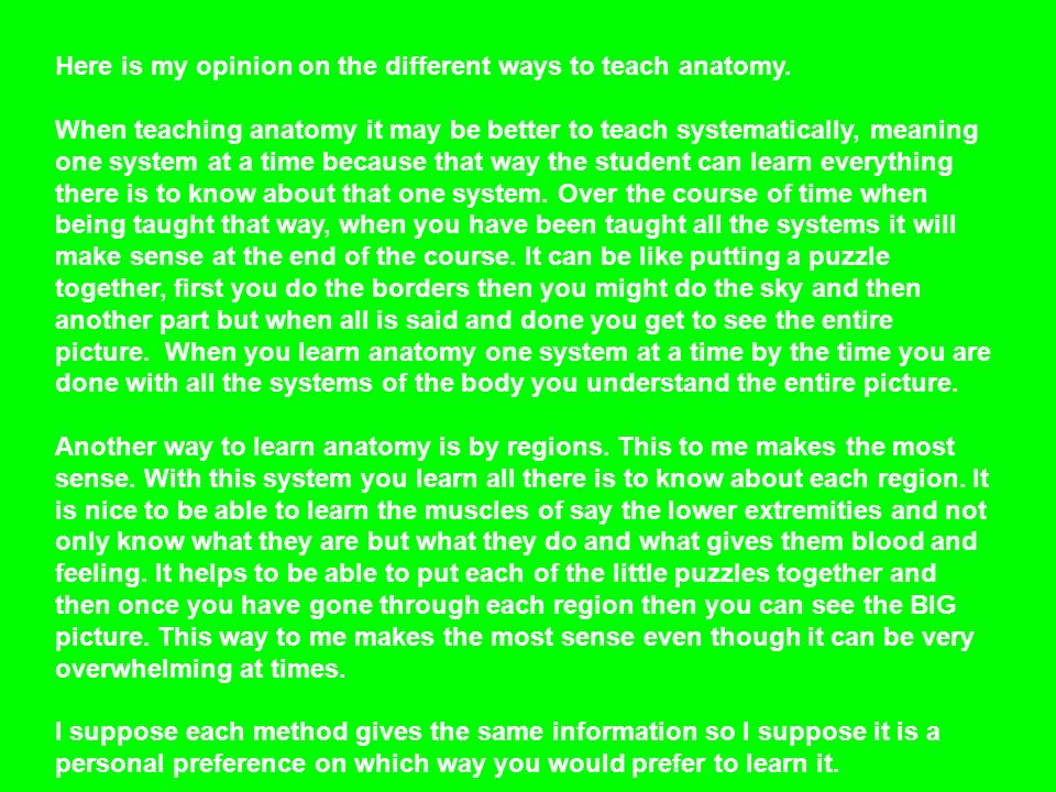 Here is my opinion on the different ways to teach anatomy.