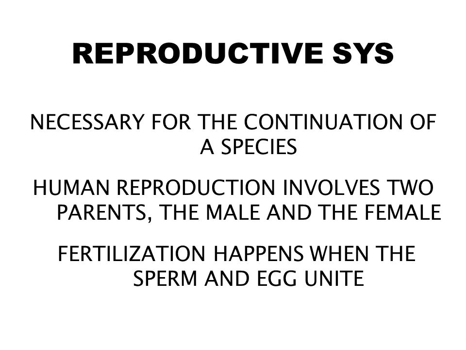 REPRODUCTIVE SYS NECESSARY FOR THE CONTINUATION OF A SPECIES