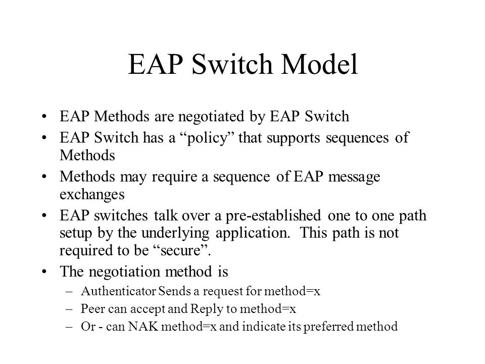 EAP Switch Model EAP Methods are negotiated by EAP Switch