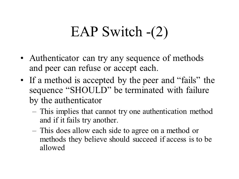 EAP Switch -(2) Authenticator can try any sequence of methods and peer can refuse or accept each.