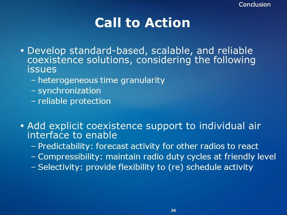 Conclusion Call to Action. Develop standard-based, scalable, and reliable coexistence solutions, considering the following issues.