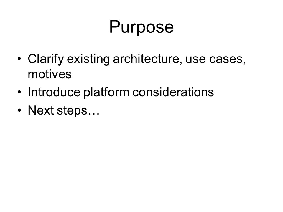 Purpose Clarify existing architecture, use cases, motives