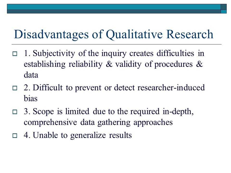 advantages and disadvantages of qualitative research methods Disadvantages of qualitative research qualitative research displays its own strengths however, this is also associated with some disadvantages and these include the following.