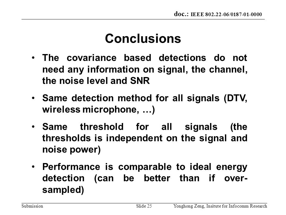 Conclusions The covariance based detections do not need any information on signal, the channel, the noise level and SNR.