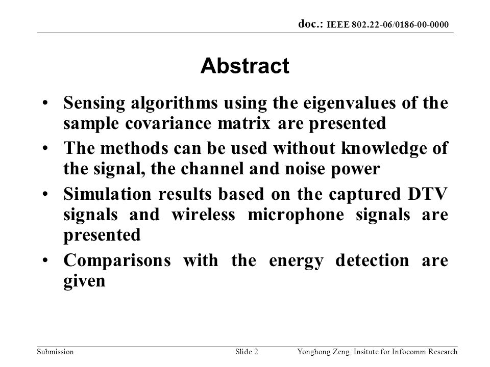 Abstract Sensing algorithms using the eigenvalues of the sample covariance matrix are presented.