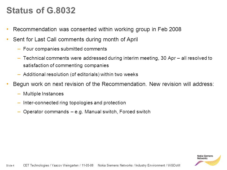 Status of G.8032 Recommendation was consented within working group in Feb 2008. Sent for Last Call comments during month of April.