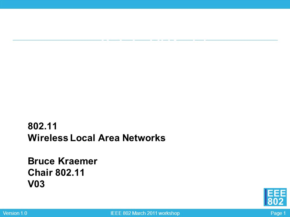 802.11 Wireless Local Area Networks Bruce Kraemer Chair 802.11 V03