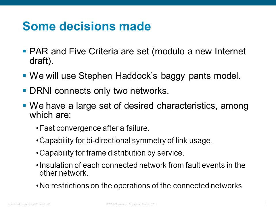 Some decisions made PAR and Five Criteria are set (modulo a new Internet draft). We will use Stephen Haddock's baggy pants model.