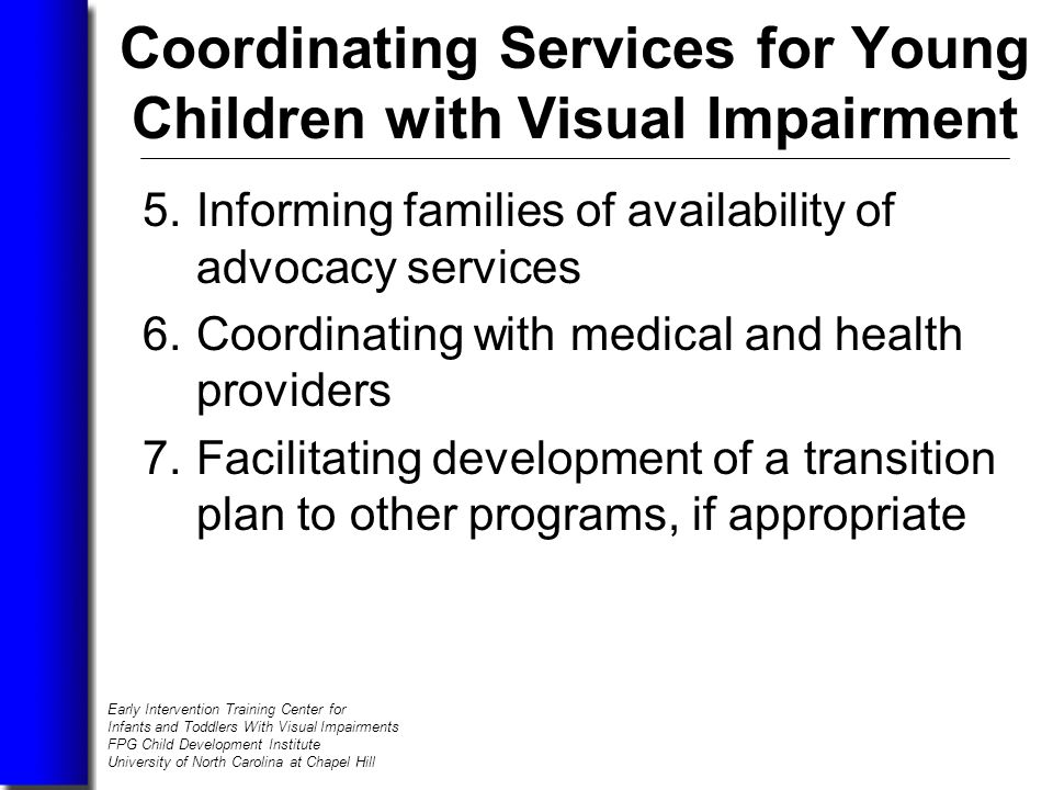 early intervention for child with visual impairment Children with visual impairments introduction legislation and research affirm  the importance of early intervention for young children.