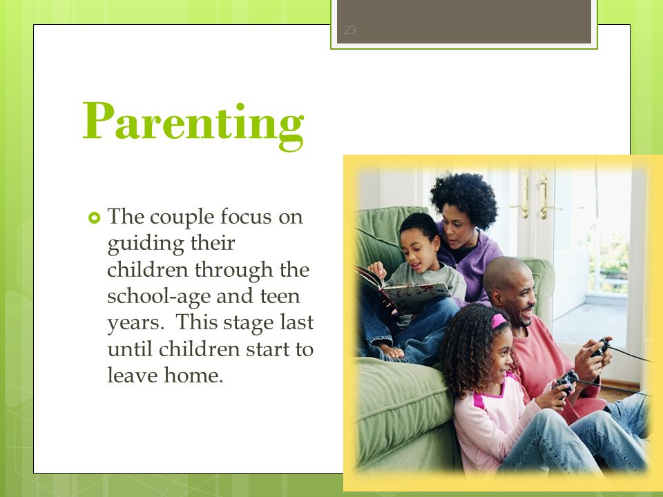 Parenting The couple focus on guiding their children through the school-age and teen years.