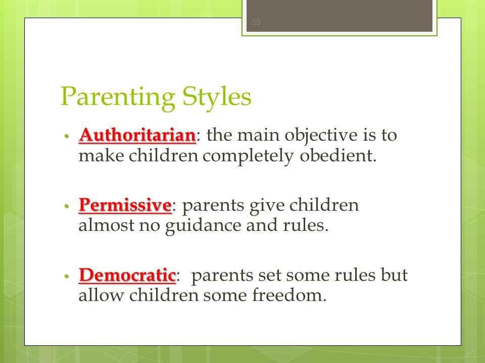 Parenting Styles Authoritarian: the main objective is to make children completely obedient.
