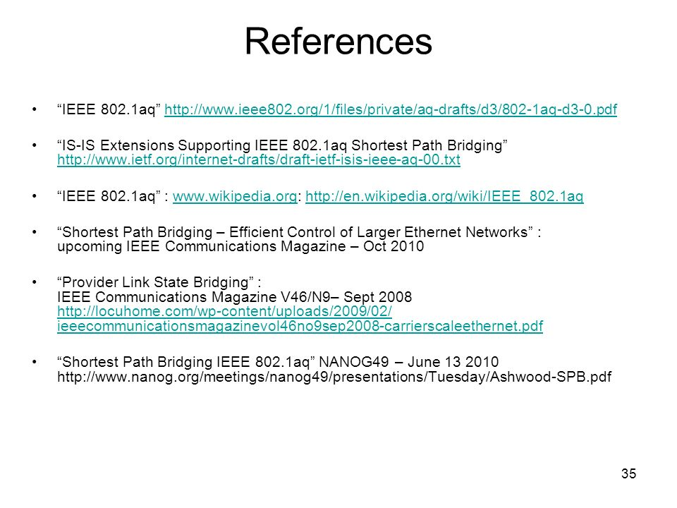 References IEEE 802.1aq http://www.ieee802.org/1/files/private/aq-drafts/d3/802-1aq-d3-0.pdf.