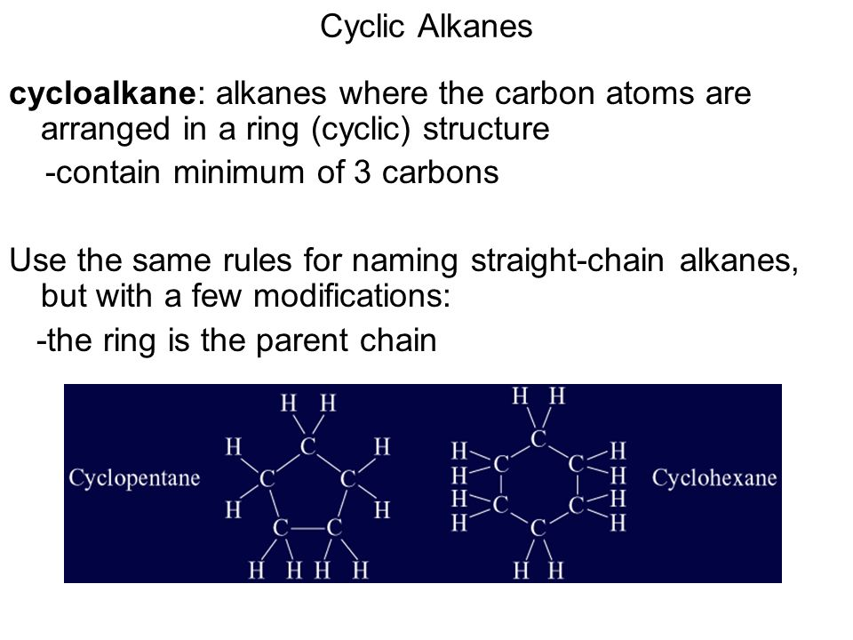 Cyclic Alkanes cycloalkane: alkanes where the carbon atoms are arranged in a ring (cyclic) structure.