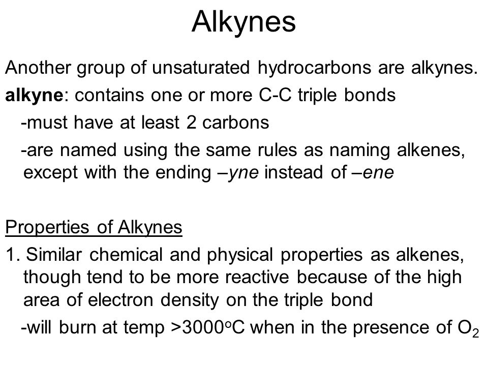 Alkynes Another group of unsaturated hydrocarbons are alkynes.