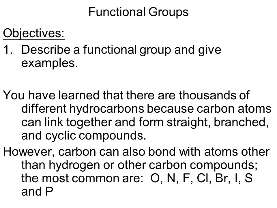 Functional Groups Objectives: Describe a functional group and give examples.