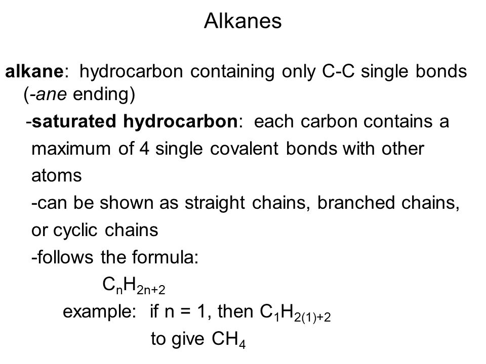 Alkanes alkane: hydrocarbon containing only C-C single bonds (-ane ending) -saturated hydrocarbon: each carbon contains a.