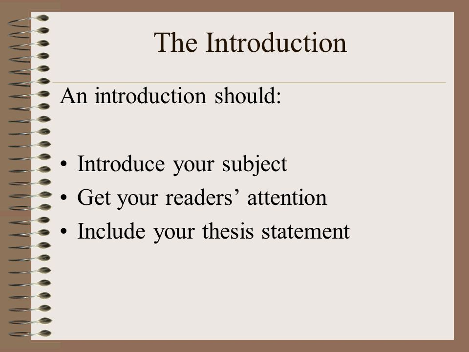 The Introduction An introduction should: Introduce your subject