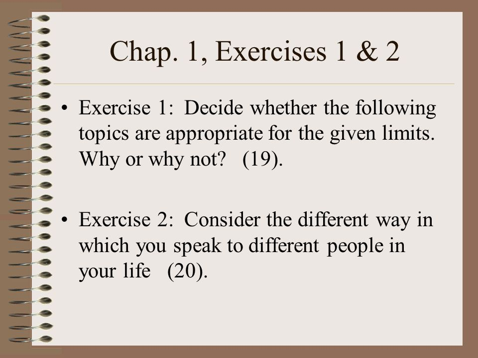 Chap. 1, Exercises 1 & 2 Exercise 1: Decide whether the following topics are appropriate for the given limits. Why or why not (19).