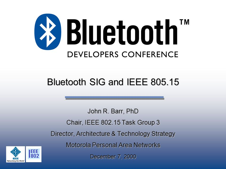 Bluetooth SIG and IEEE 805.15 John R. Barr, PhD