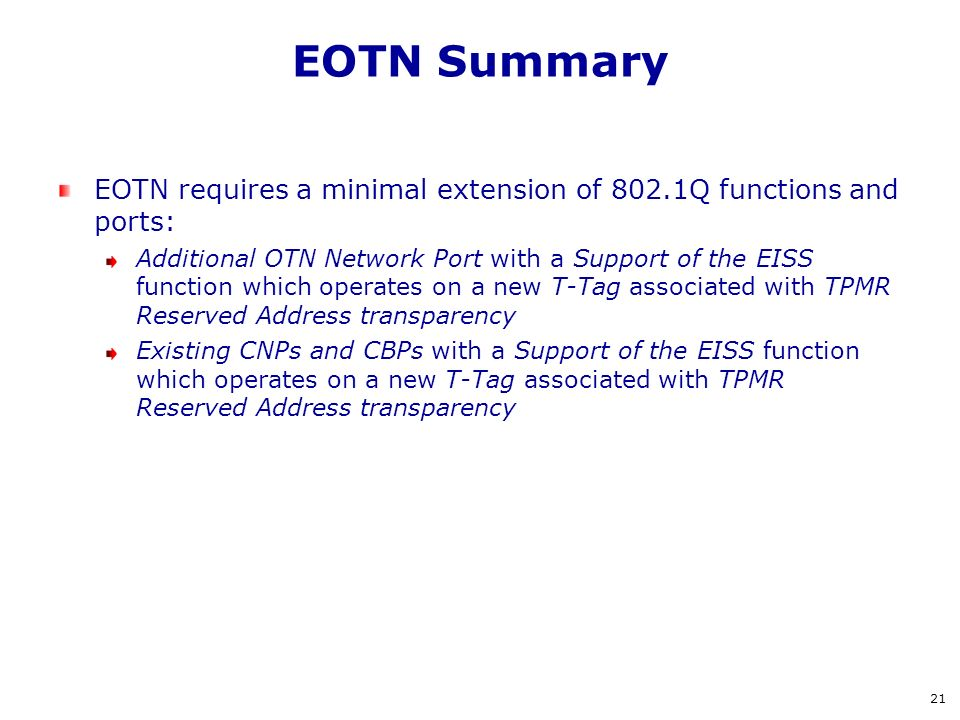 EOTN Summary EOTN requires a minimal extension of 802.1Q functions and ports: