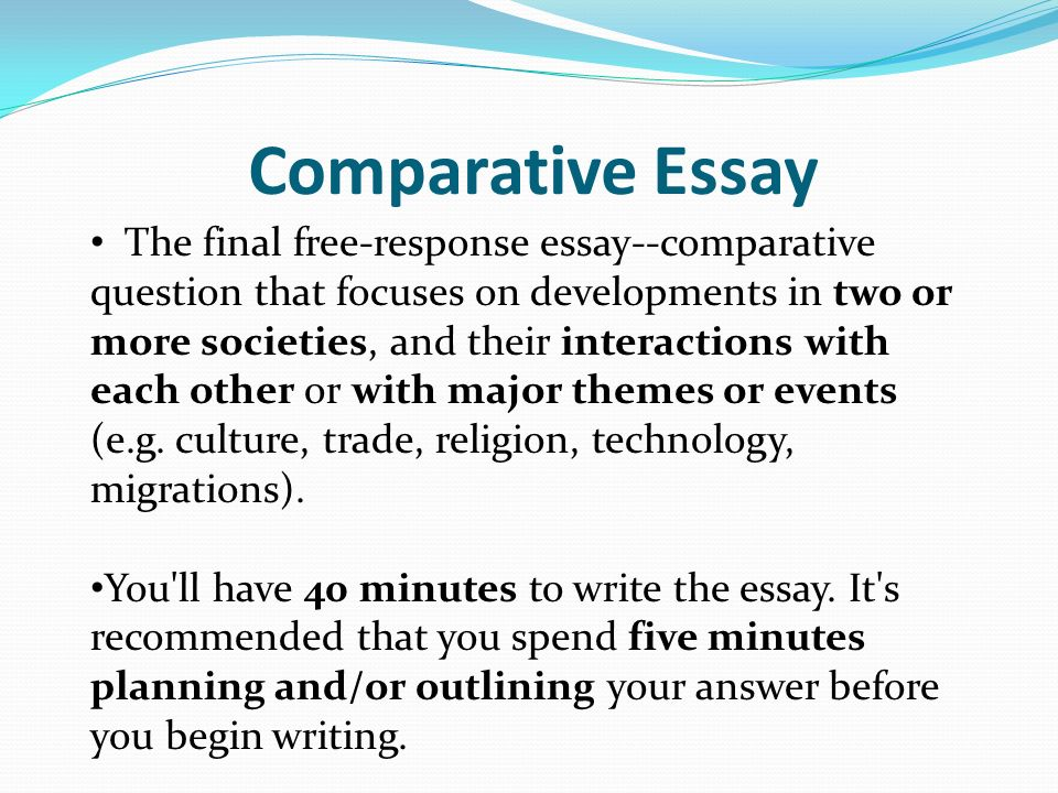 comparative essay 2 What is a comparative essay a comparative essay asks that you compare at least two (possibly more) items these items will differ depending on the assignment.