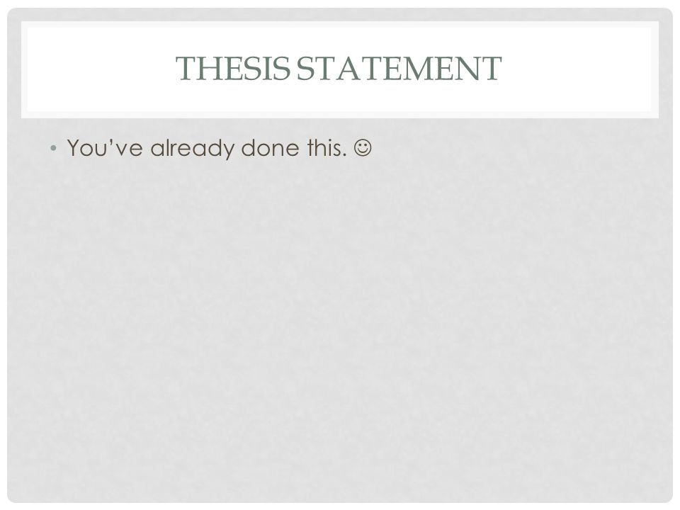 Thesis statement You've already done this. 