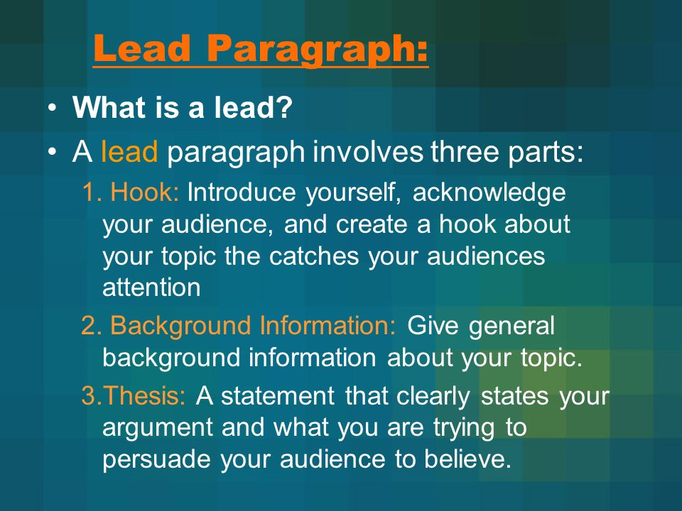 Lead Paragraph: What is a lead A lead paragraph involves three parts: