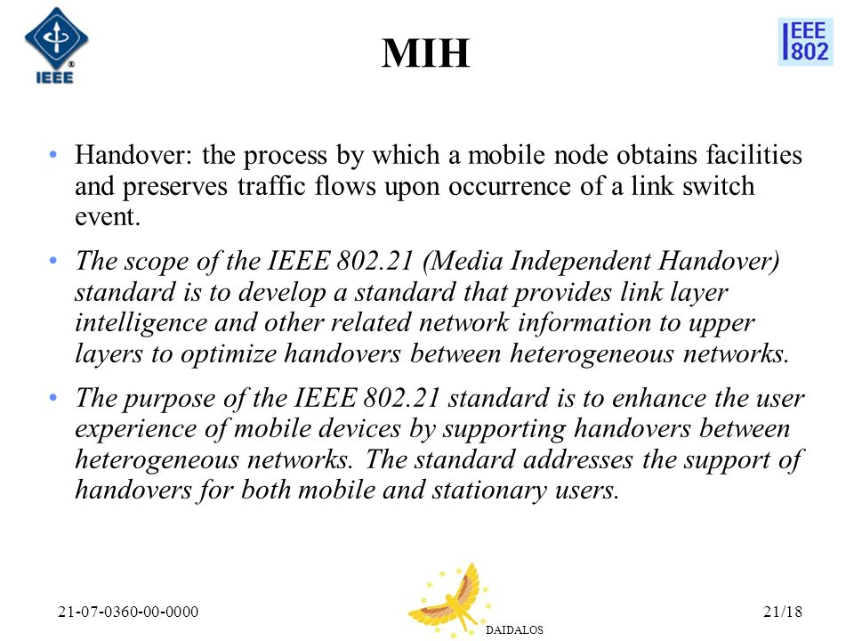 MIH Handover: the process by which a mobile node obtains facilities and preserves traffic flows upon occurrence of a link switch event.