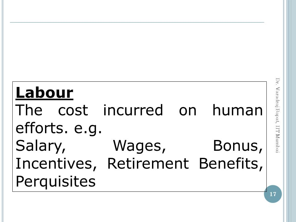 The cost incurred on human efforts. e.g.