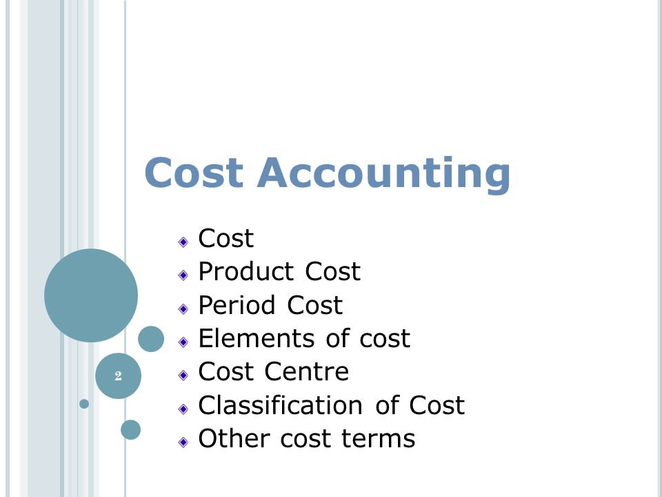 Cost Accounting Cost Product Cost Period Cost Elements of cost