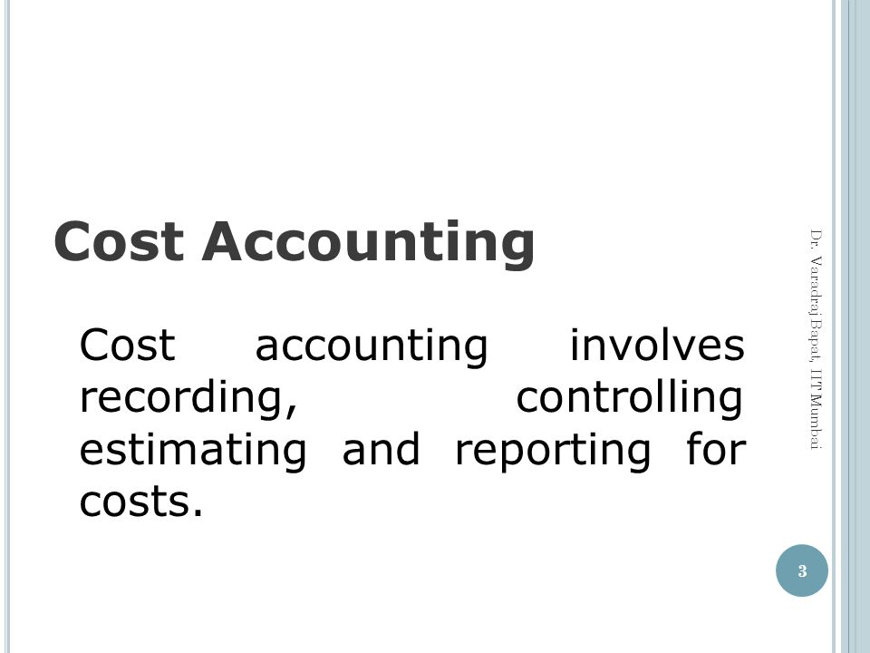 Cost Accounting Cost accounting involves recording, controlling estimating and reporting for costs.