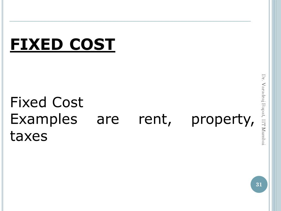 FIXED COST Fixed Cost Examples are rent, property, taxes