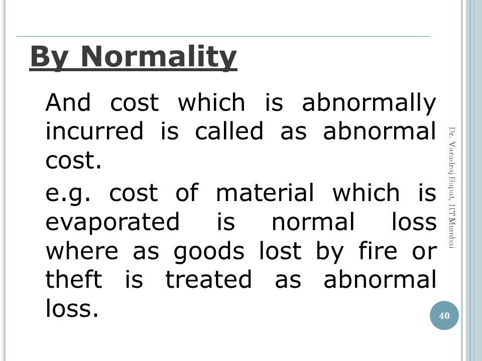 By Normality And cost which is abnormally incurred is called as abnormal cost.