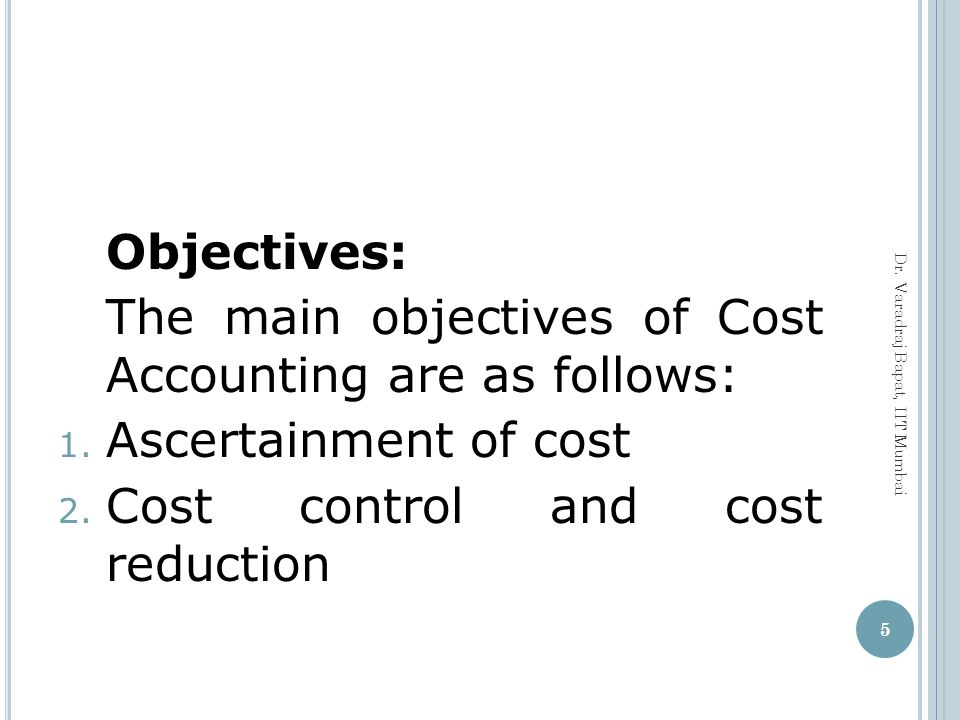 The main objectives of Cost Accounting are as follows: