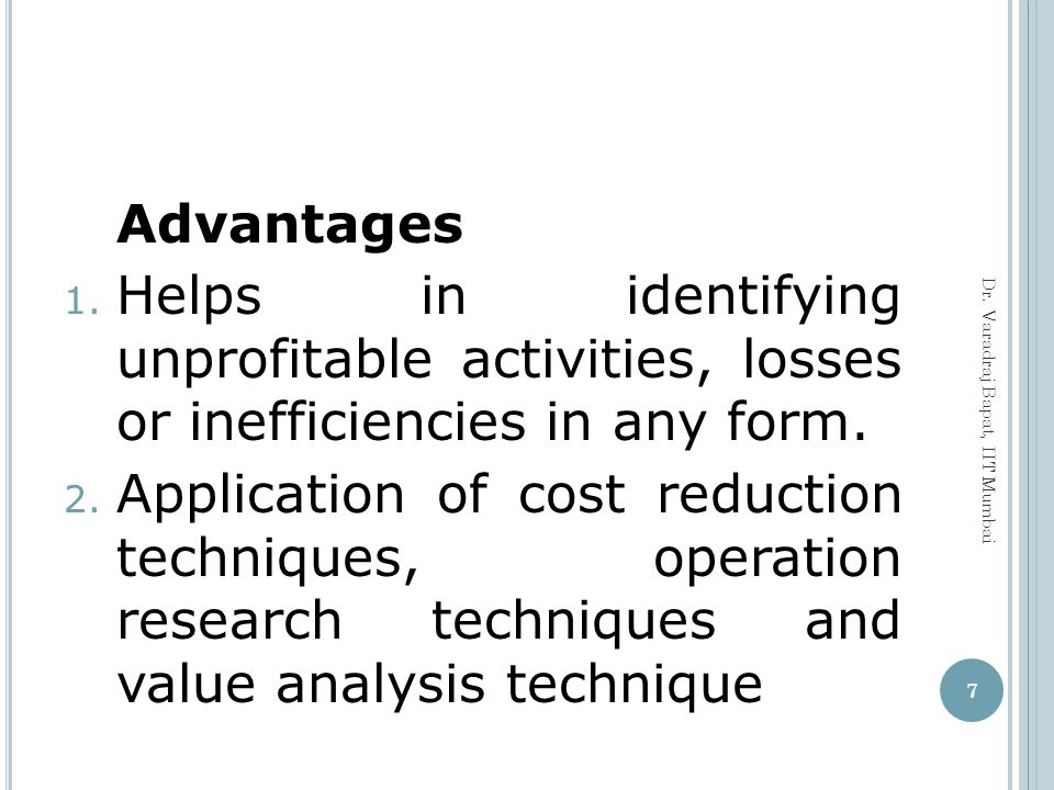 Advantages Helps in identifying unprofitable activities, losses or inefficiencies in any form.