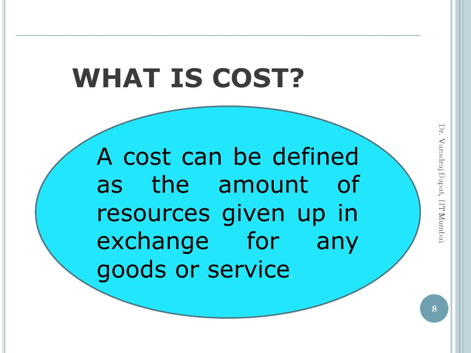 WHAT IS COST A cost can be defined as the amount of resources given up in exchange for any goods or service.