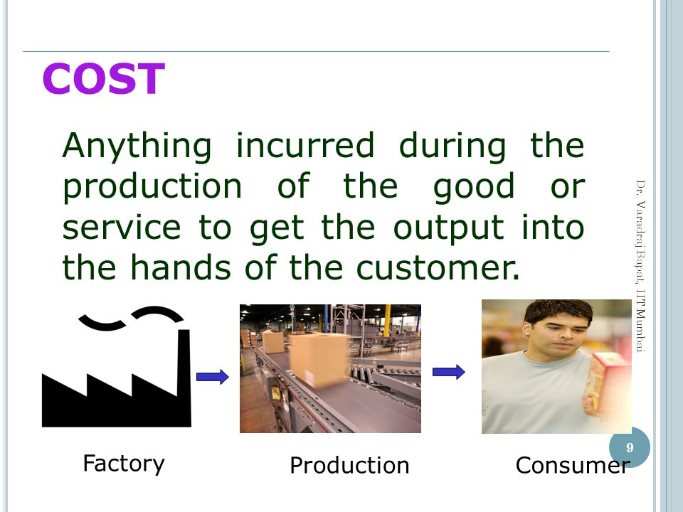 COST Anything incurred during the production of the good or service to get the output into the hands of the customer.