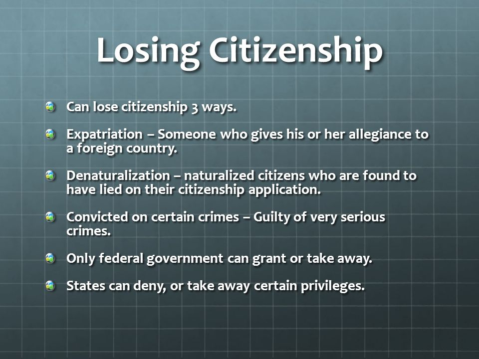 Losing Citizenship Can lose citizenship 3 ways.