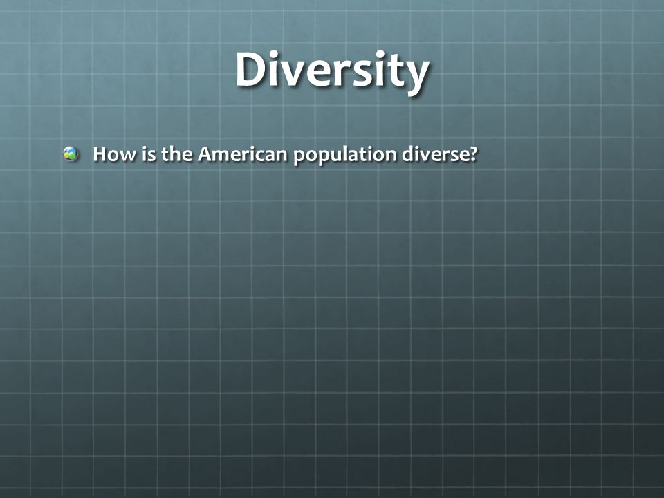 Diversity How is the American population diverse