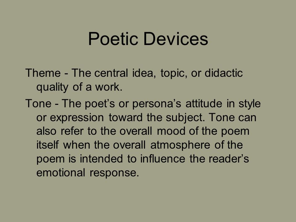 Poetic Devices Theme - The central idea, topic, or didactic quality of a work.