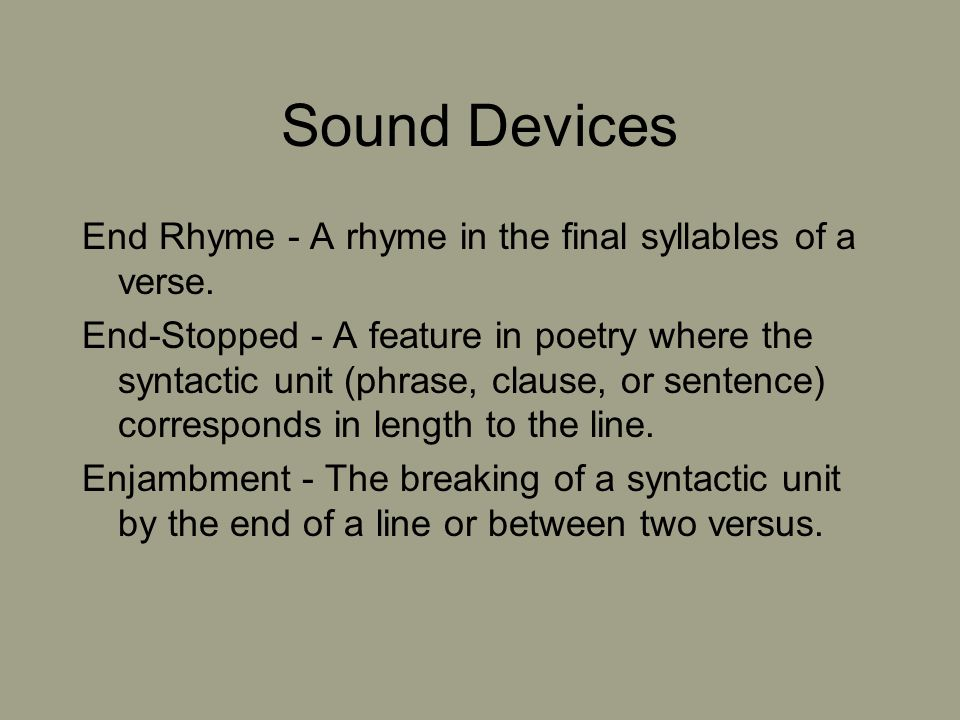 Sound Devices End Rhyme - A rhyme in the final syllables of a verse.