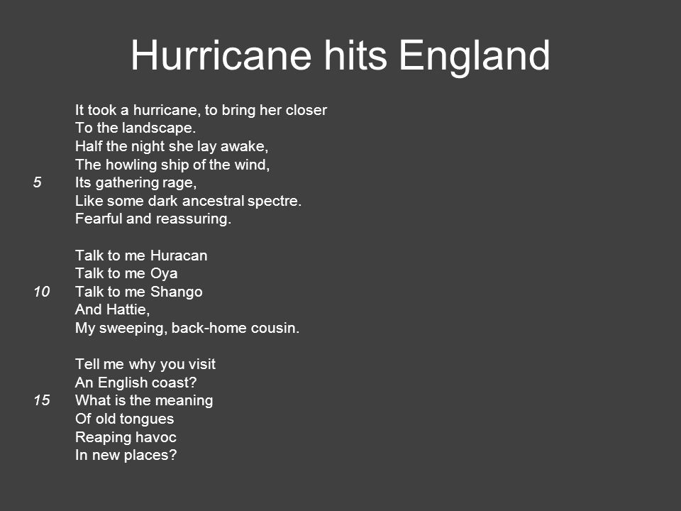 hurricane hits england essay Hurricane hits england the first stanza tells us about her feelings of fear during the storm, particularly in lines four and five in line four nichols.