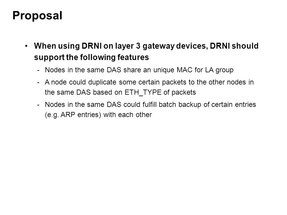 Proposal When using DRNI on layer 3 gateway devices, DRNI should support the following features.